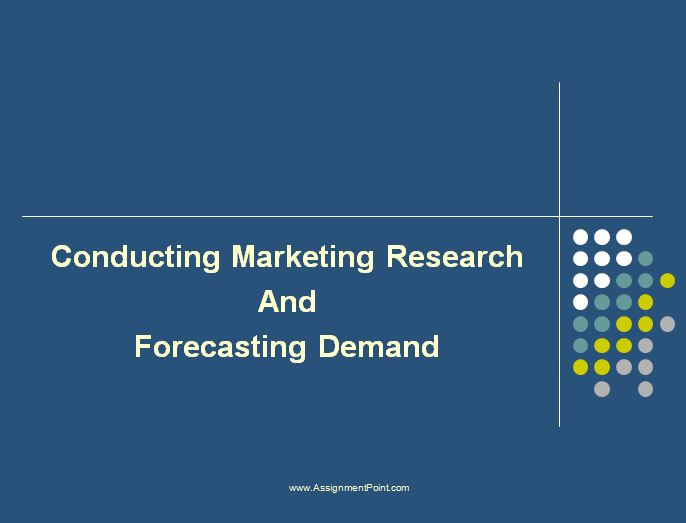 conducting marketing research and forecasting demand assignment  conducting marketing research and forecasting demand