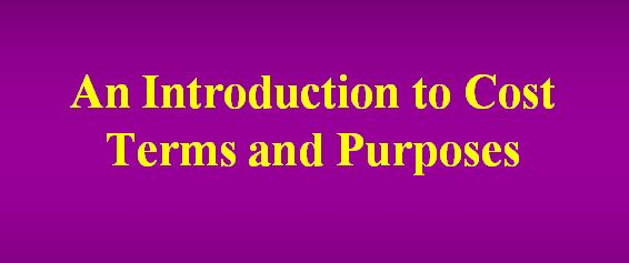 Lecture on An Introduction to Cost Terms and Purposes