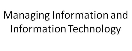 Managing Information and Information Technology