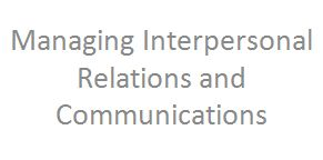 Managing Interpersonal Relations and Communications