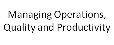Managing Operations, Quality, and Productivity