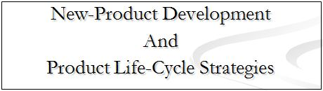 New Product Development and Product Life Cycle Strategies