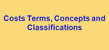 Lecture on Costs Terms, Concepts and Classifications