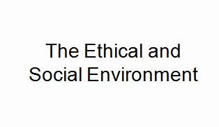 The Ethical and Social Environment