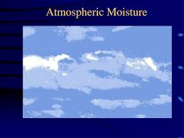 Discuss Moisture in the Atmosphere