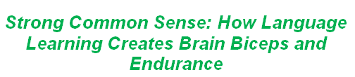 Strong Common Sense: How Language Learning Creates Brain Biceps and Endurance
