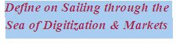 Define on Sailing through the Sea of Digitization and Markets