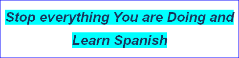 Stop everything You are Doing and Learn Spanish