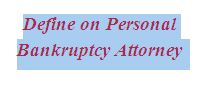 Define on Personal Bankruptcy Attorney