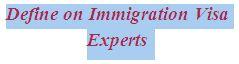 Define on Immigration Visa Experts