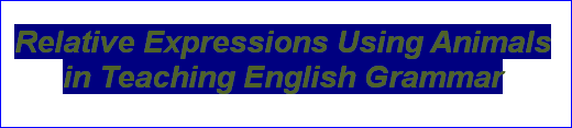 Relative Expressions Using Animals in Teaching English Grammar