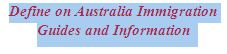 Define on Australia Immigration Guides and Information