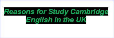Reasons for Study Cambridge English in the UK