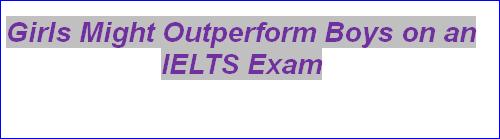 Girls Might Outperform Boys on an IELTS Exam