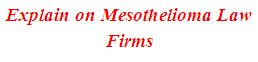 Explain on Mesothelioma Law Firms