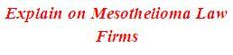 Explain on Mesothelioma Law Firms
