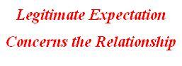 Legitimate Expectation Concerns the Relationship