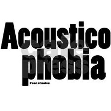Acousticophobia