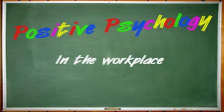 Positive Psychology in the Workplace