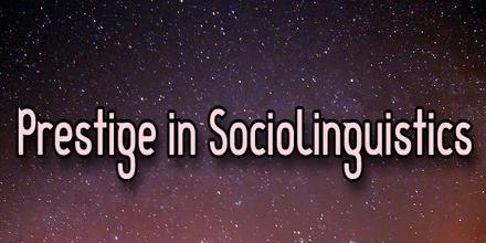Prestige in Sociolinguistics