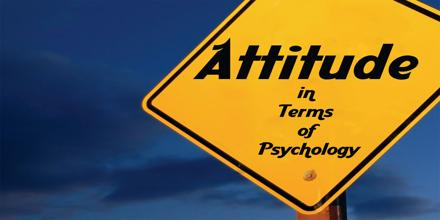 Attitude in Terms of Psychology