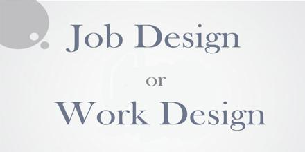 Job Design or Work Design