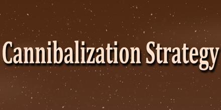 Cannibalization Strategy