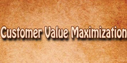 Customer Value Maximization