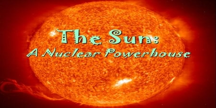 The Sun:  A Nuclear Powerhouse
