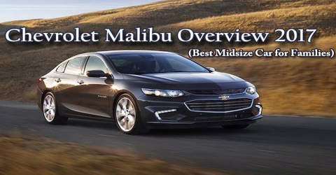 Chevrolet Malibu Overview 2017: Best Midsize Car for Families