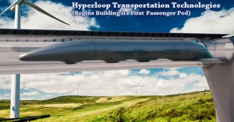 Hyperloop Transportation Technologies: Begins Building its First Passenger Pod