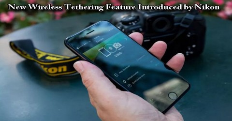 New Wireless Tethering Feature Introduced by Nikon