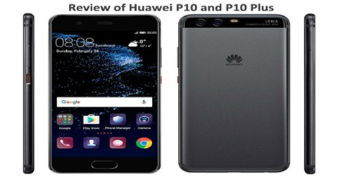 Review of Huawei P10 and P10 Plus