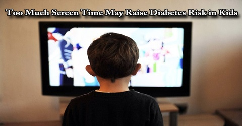 Too Much Screen Time May Raise Diabetes Risk in Kids