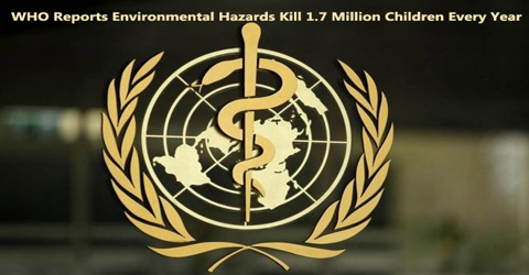 WHO Reports: Environmental Hazards Kill 1.7 Million Children Every Year