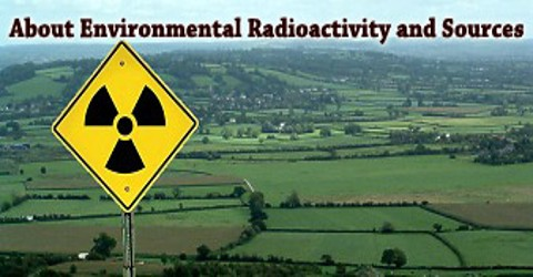 About Environmental Radioactivity and Sources