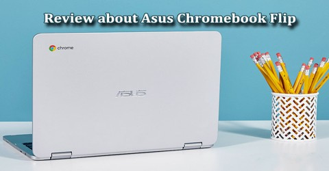 Review about Asus Chromebook Flip