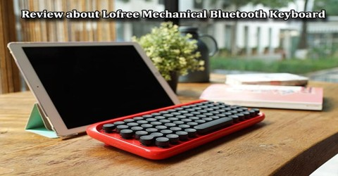 Review about Lofree Mechanical Bluetooth Keyboard