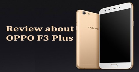 Review about OPPO F3 Plus