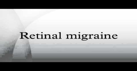 Retinal Migraine: Causes, Symptoms and Treatment