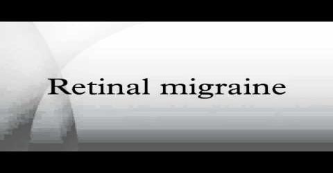 Retinal Migraine: Causes, Symptoms and Treatment