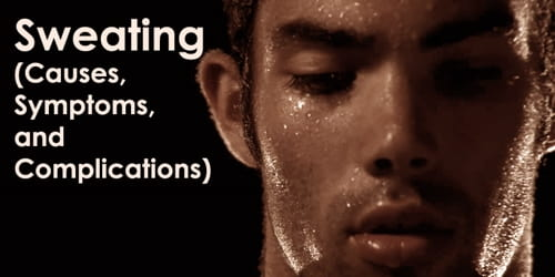 Sweating (Causes, Symptoms, and Complications)