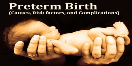 Preterm Birth (Causes, Risk factors, and Complications)