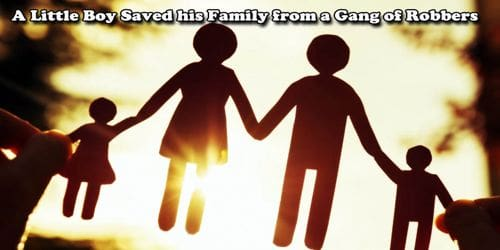 A Little Boy Saved His Family From A Gang Of Robbers