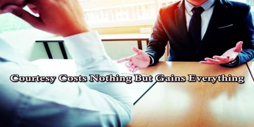 Courtesy Costs Nothing But Gains Everything