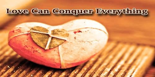 Love Can Conquer Everything