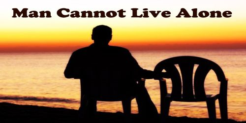 Man Cannot Live Alone