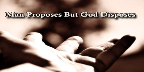 Man Proposes But God Disposes
