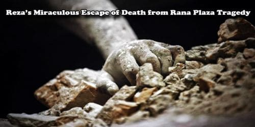 Reza's Miraculous Escape of Death from Rana Plaza Tragedy