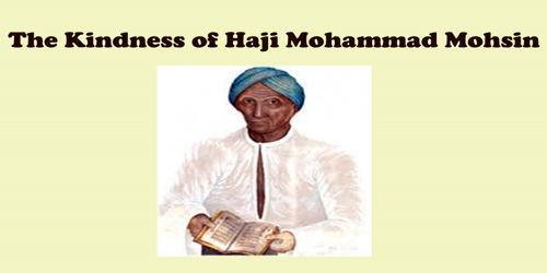 The Kindness of Haji Mohammad Mohsin